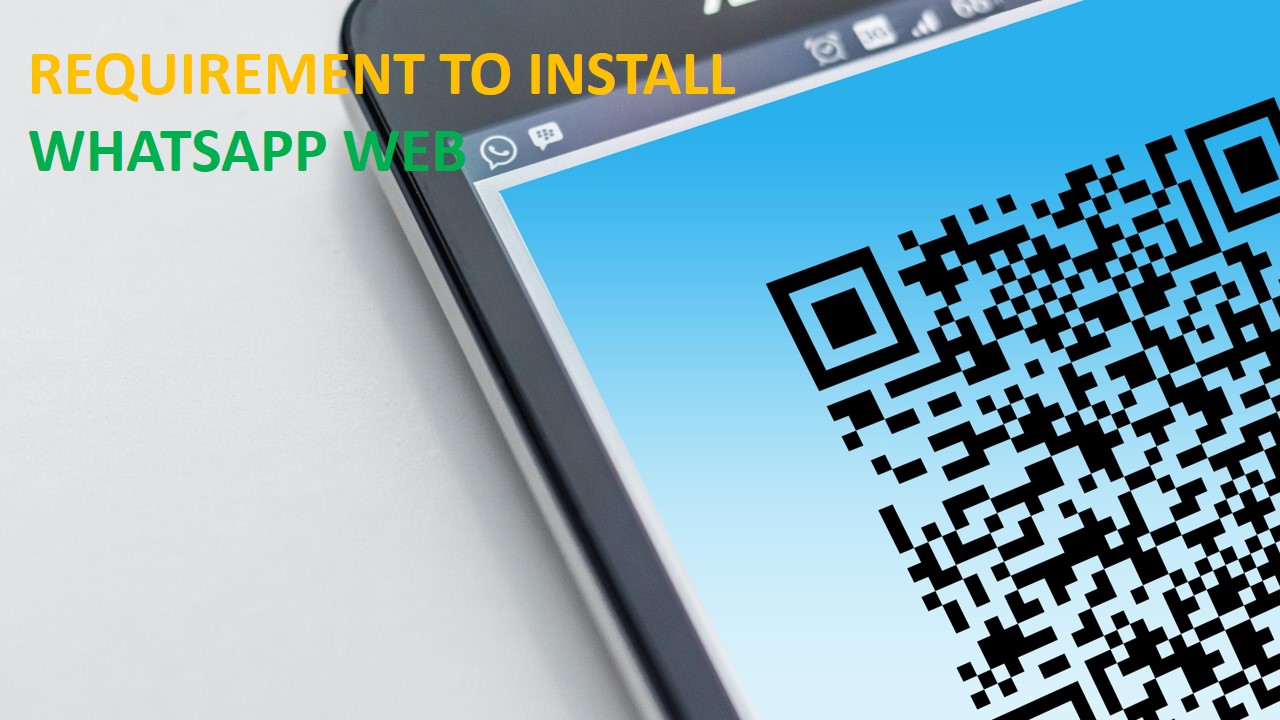 Requirement to Install WhatsApp Web