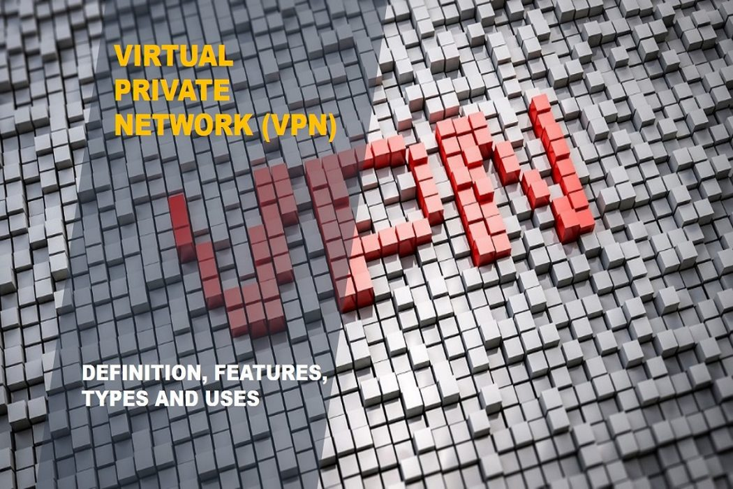 Virtual Private Network (VPN) – Definition, Features,Types and Uses