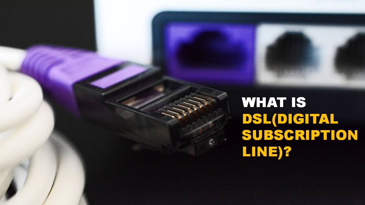 What is DSL (Digital Subscription Line)? Definition and Features
