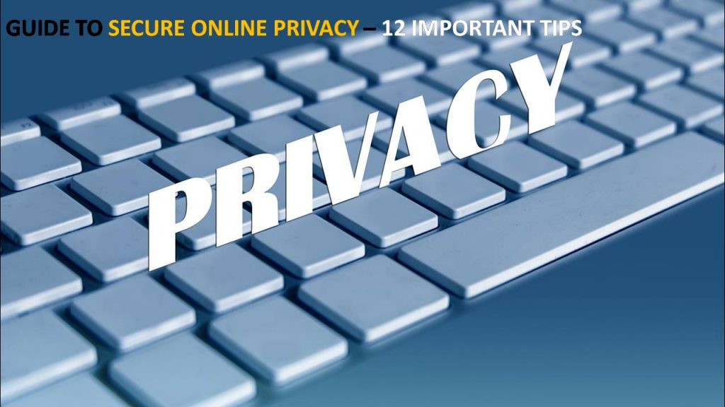 Guide to Secure Online Privacy - 12 Important Tips