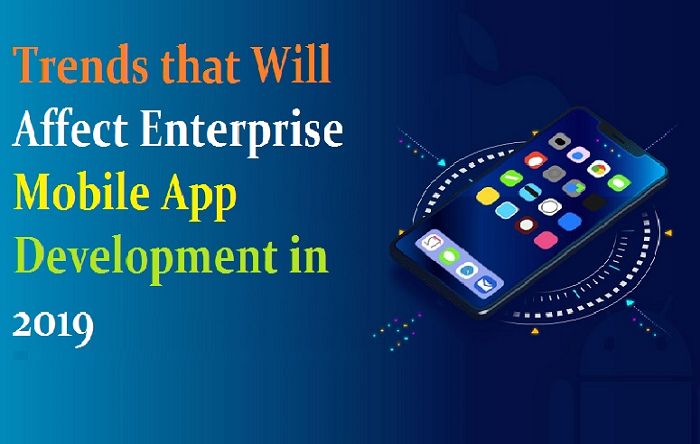 Trends that Will Affect Enterprise Mobile App Development in 2019