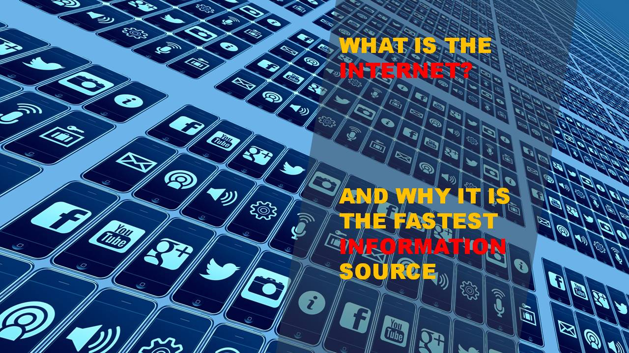 What is the Internet? And Why it Is the Fastest Information Source?