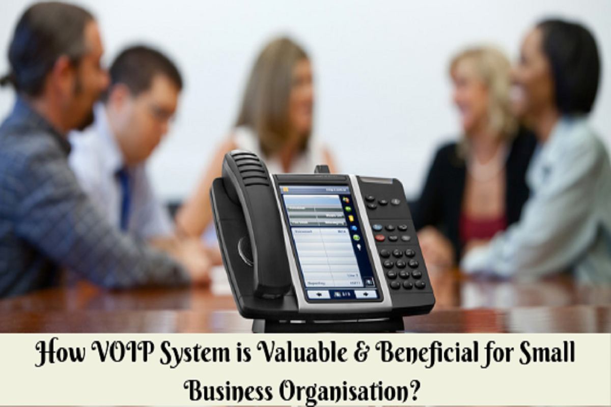 How VOIP Systems is Valuable & Beneficial for Small Business Organization?