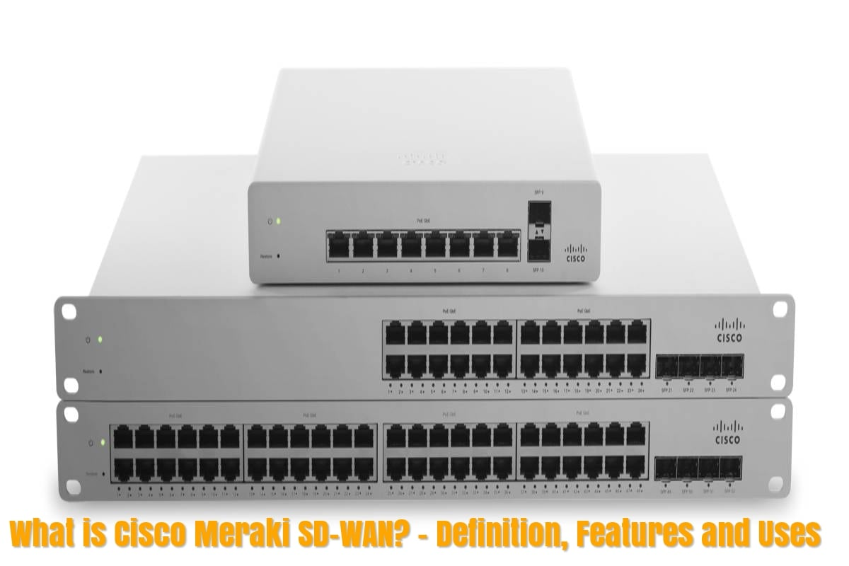 What is Cisco Meraki SD-WAN? – Definition, Features and Uses