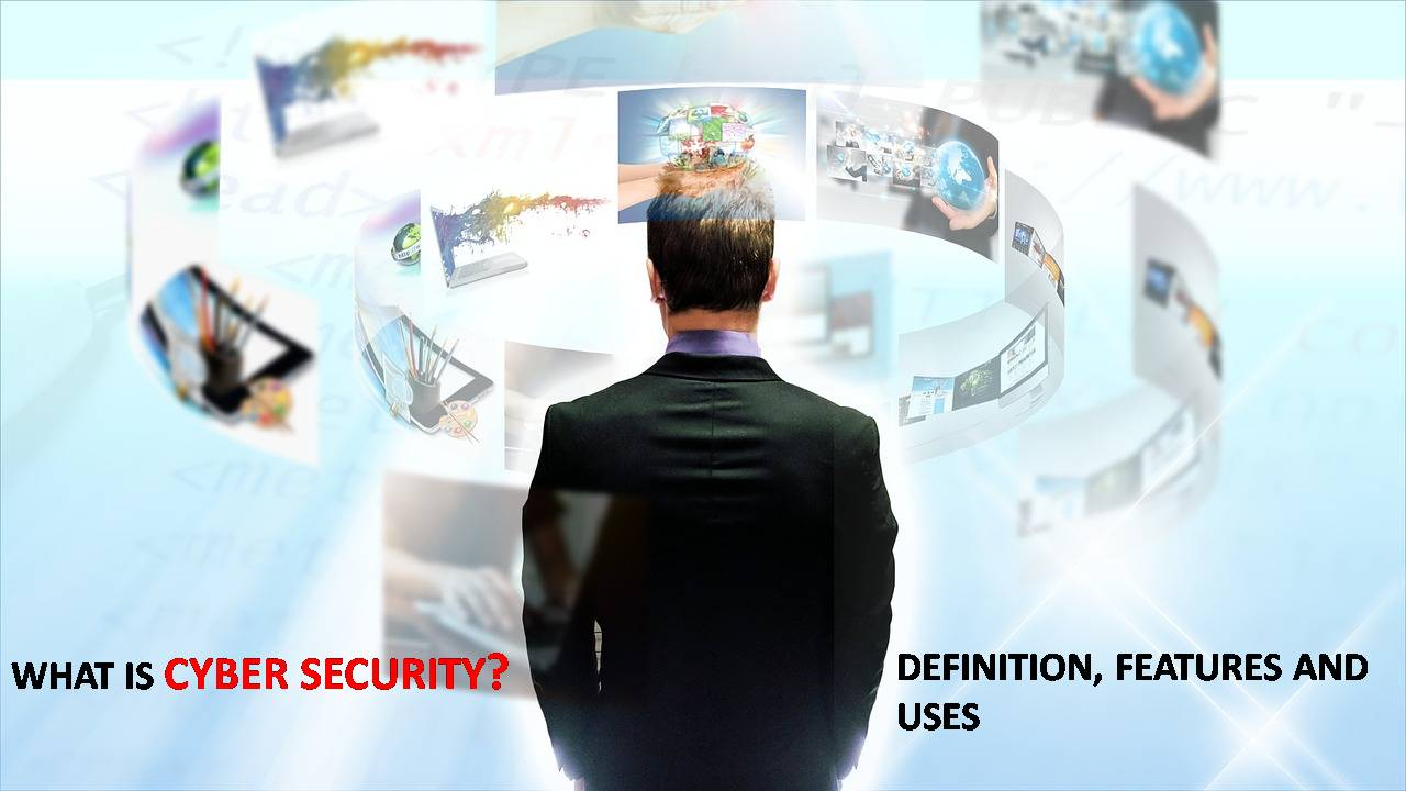 What is Cyber Security? Definition, Features & Uses