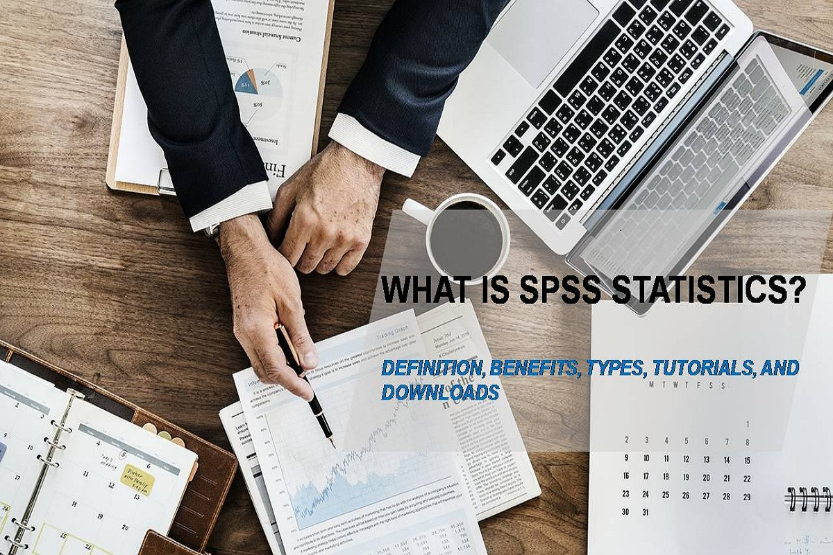 What is the SPSS Statistics? – Definition, Benefits, Types, Tutorials, and Downloads