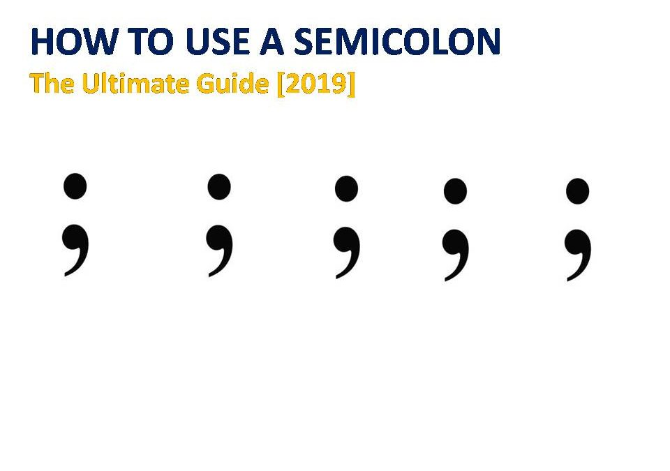 How To Use A Semicolon – The Ultimate Guide [2019]