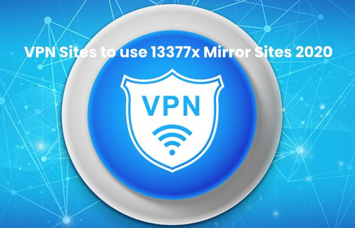 VPN Sites to use 13377x Mirror Sites 2020