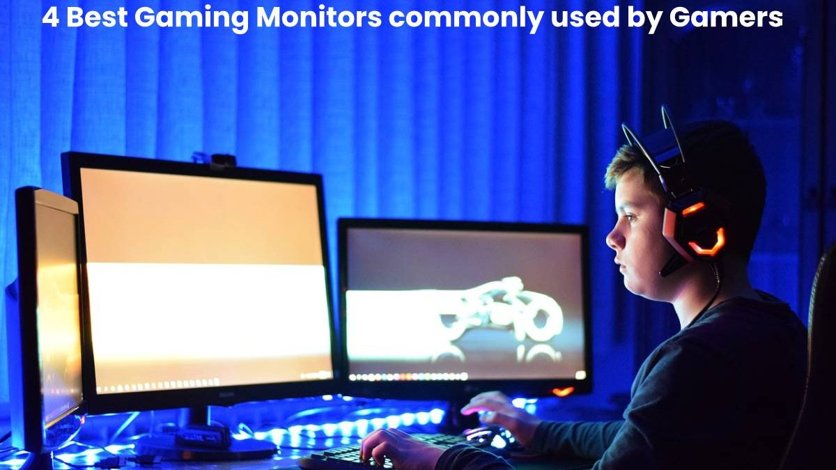 4 Best Gaming Monitors commonly used by Gamers [2020]