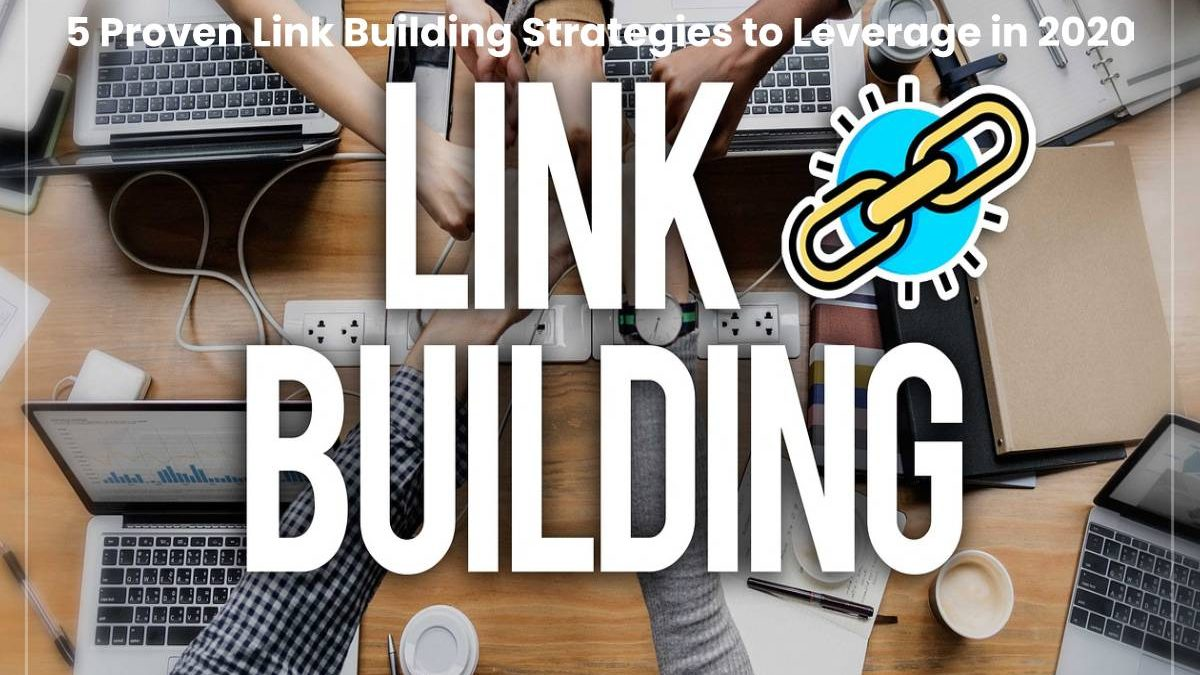 5 Proven Link Building Strategies to Leverage in 2020