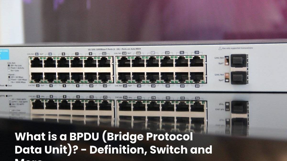 What is a BPDU (Bridge Protocol Data Unit)? – Definition, Switch and More