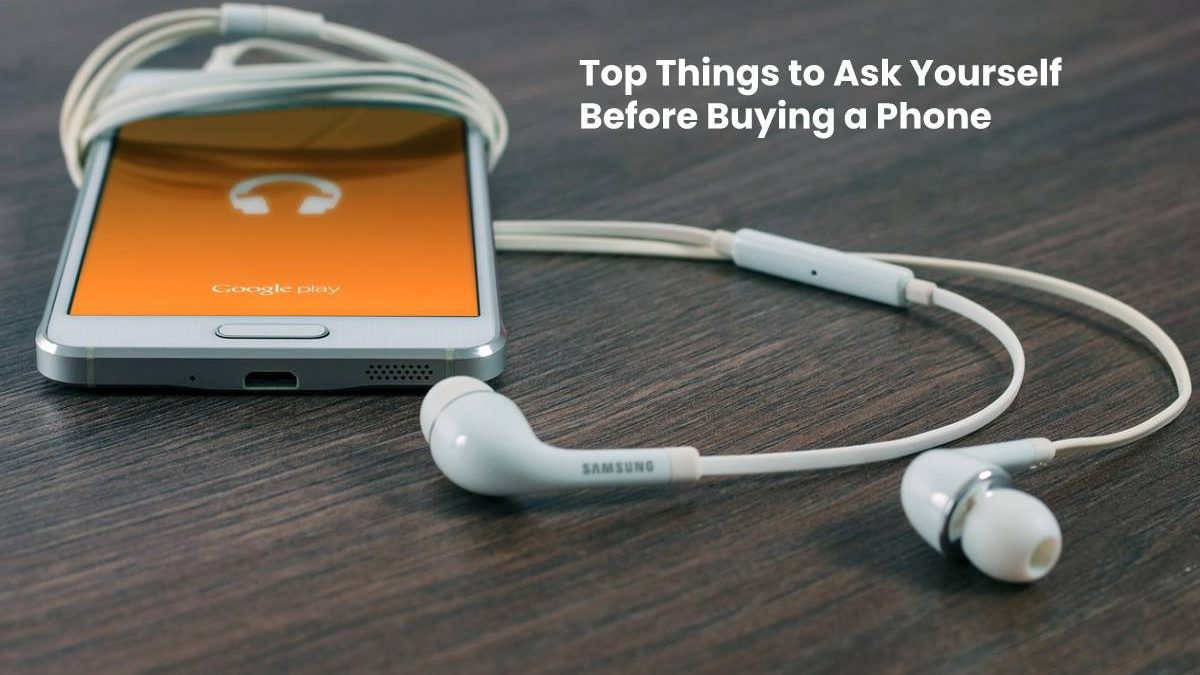 Top Things to Ask Yourself Before Buying a Phone