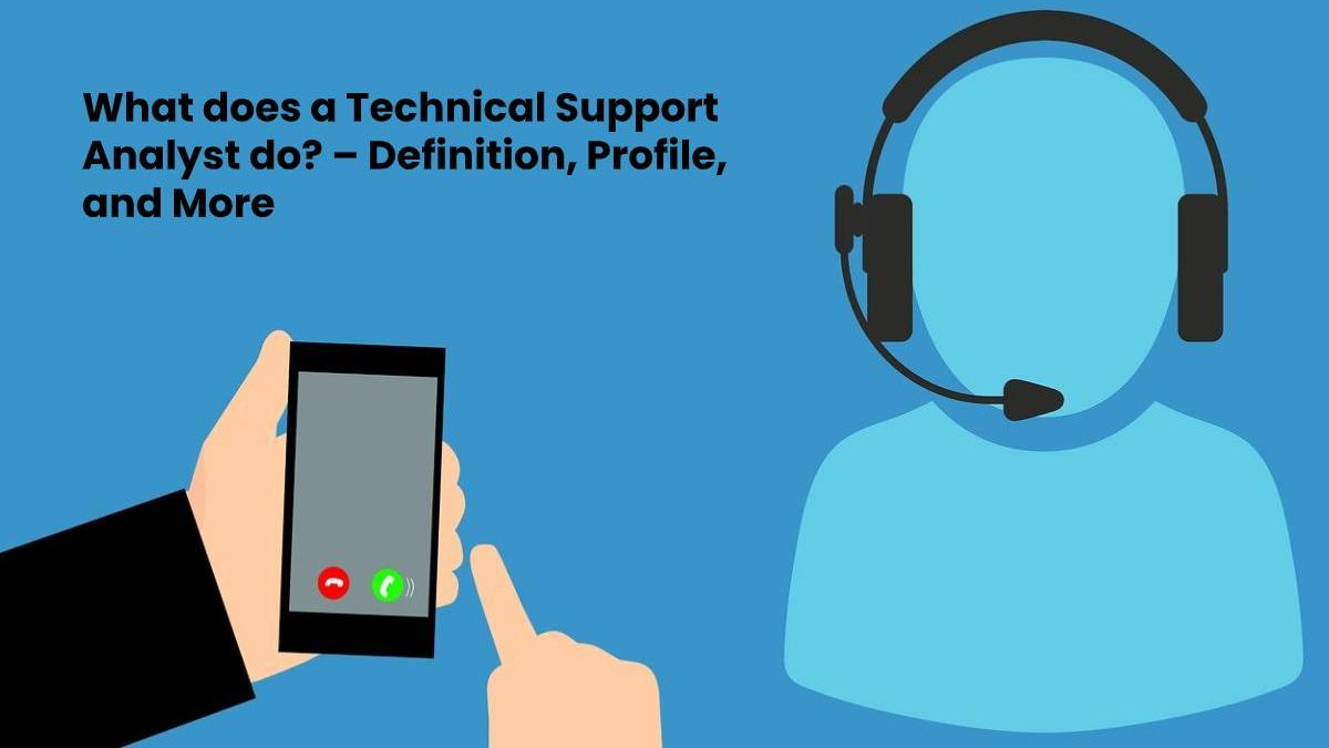 What does a Technical Support Analyst do? – Definition, Profile, and More