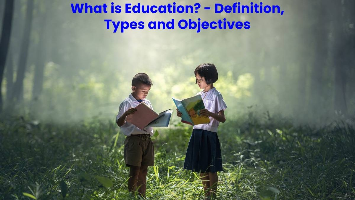What is Education? – Definition, Types and Objectives