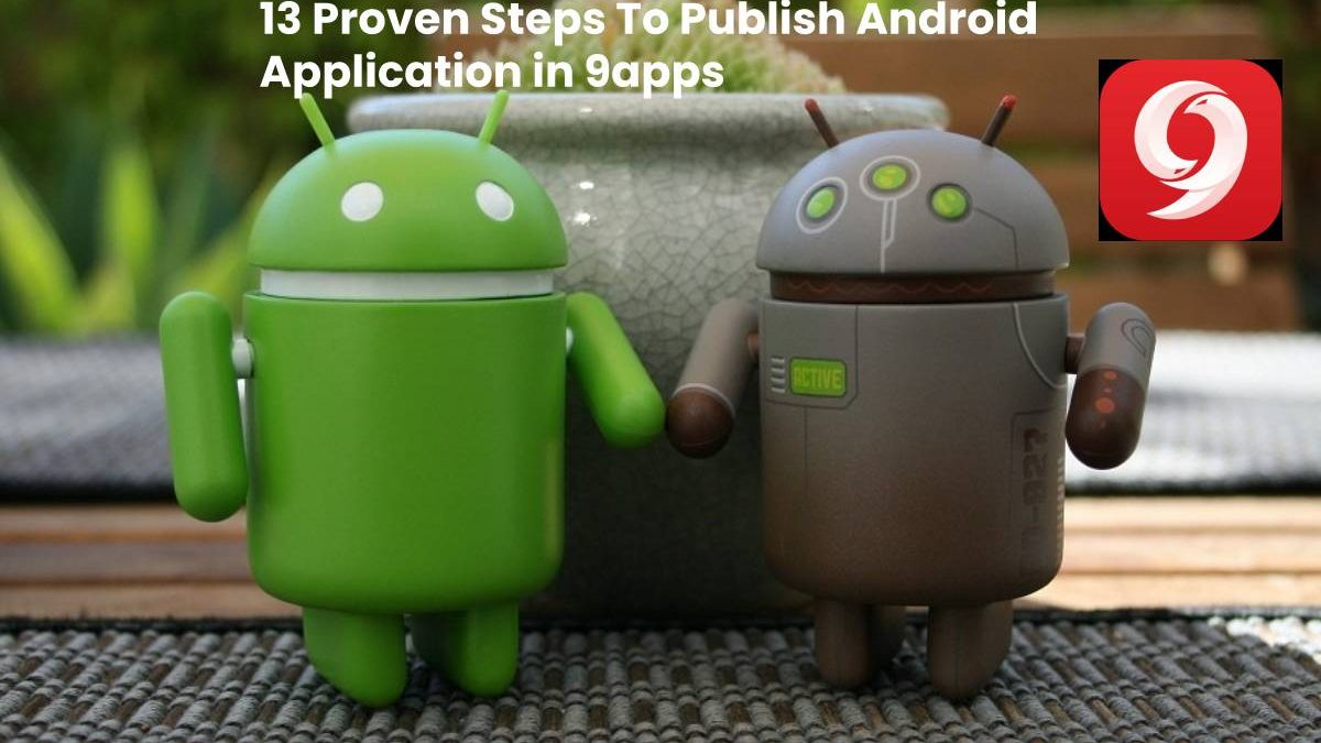 13 Proven Steps To Publish Android Application in 9apps