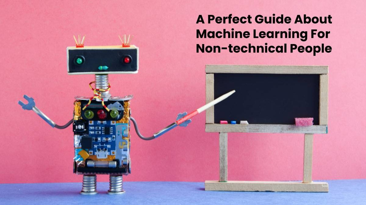 A Perfect Guide About Machine Learning For Non-technical People