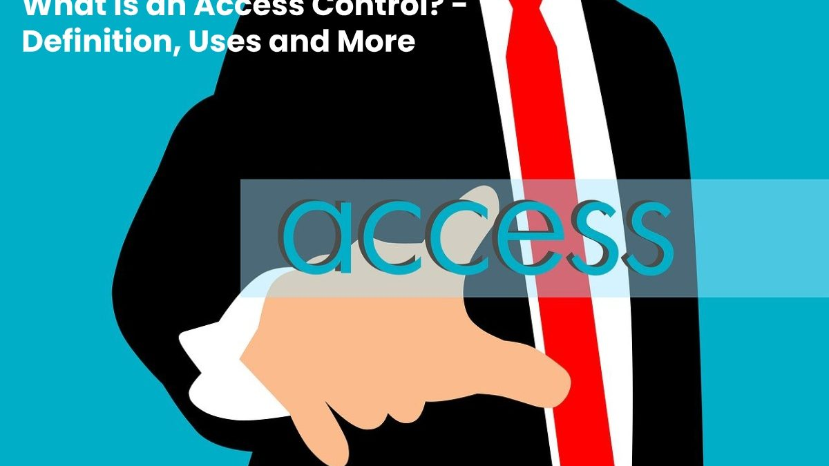 What is an Access Control? – Definition, Uses and More