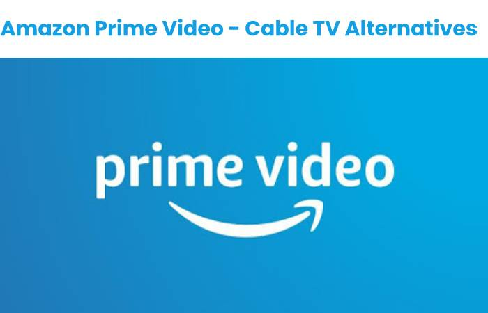 Amazon Prime Video - Cable TV Altervatives
