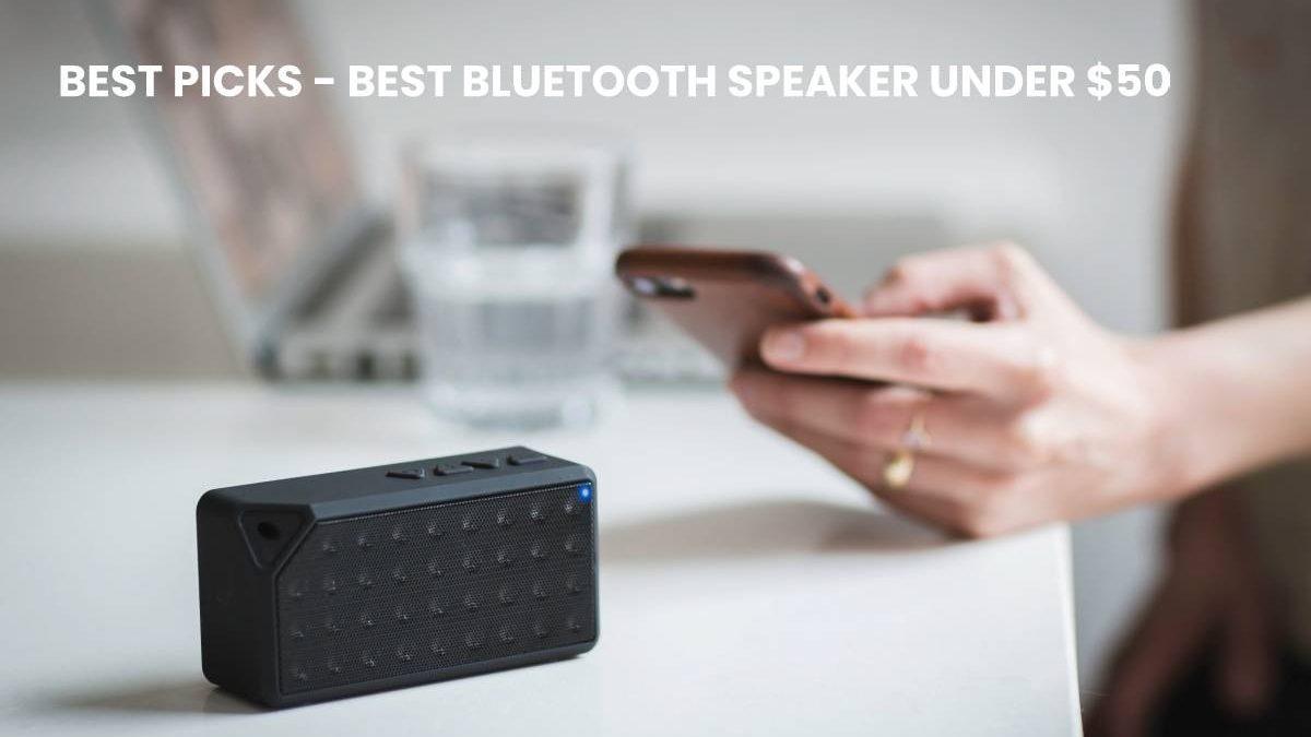 BEST BLUETOOTH SPEAKER UNDER $50 – Best Picks