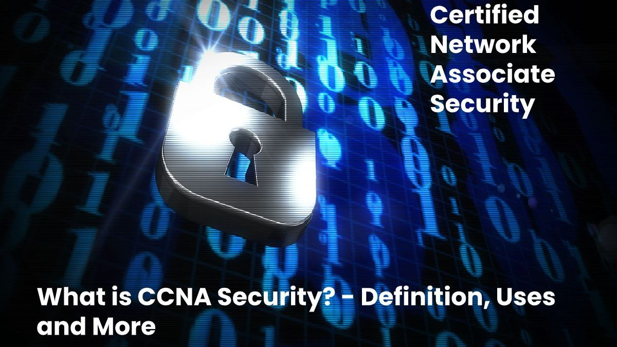 What is CCNA Security? – Definition, Uses and More