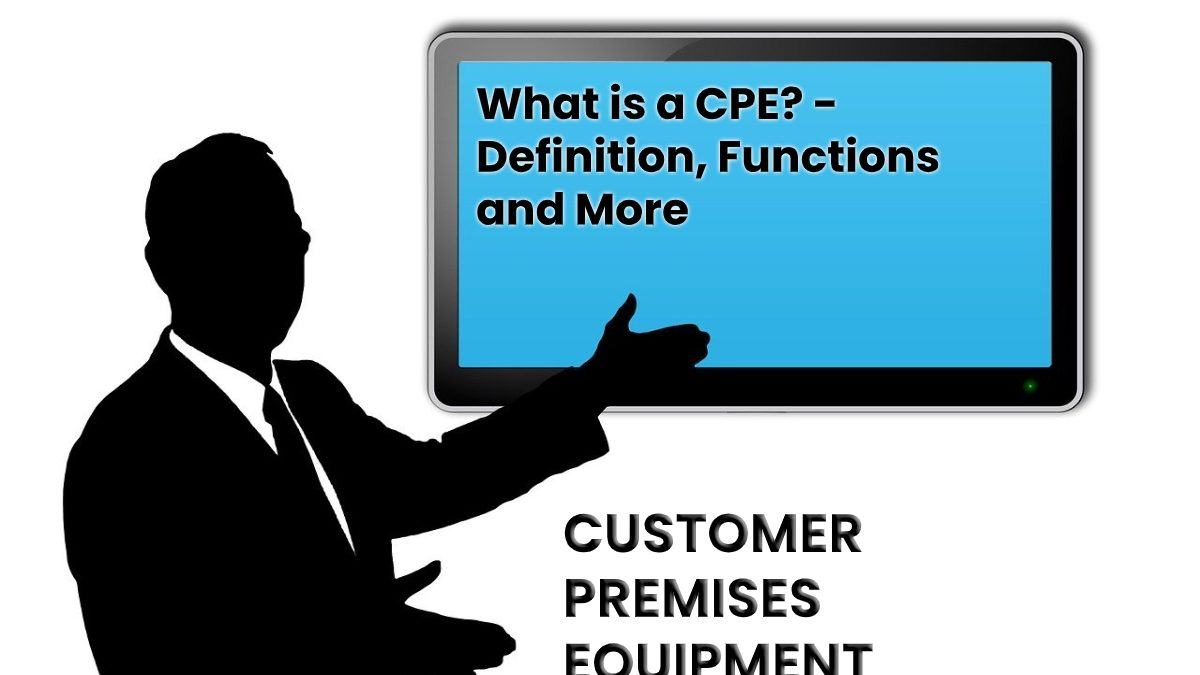 What is a CPE? – Definition, Functions and More