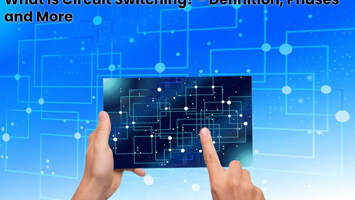 What is Circuit Switching? – Definition, Phases and More