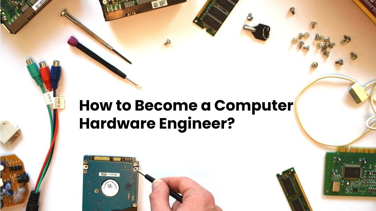 How to Become a Computer Hardware Engineer?