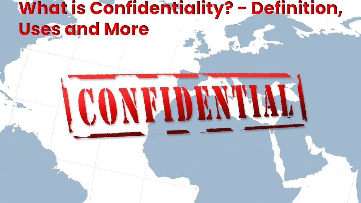 What is Confidentiality? – Definition, Uses and More