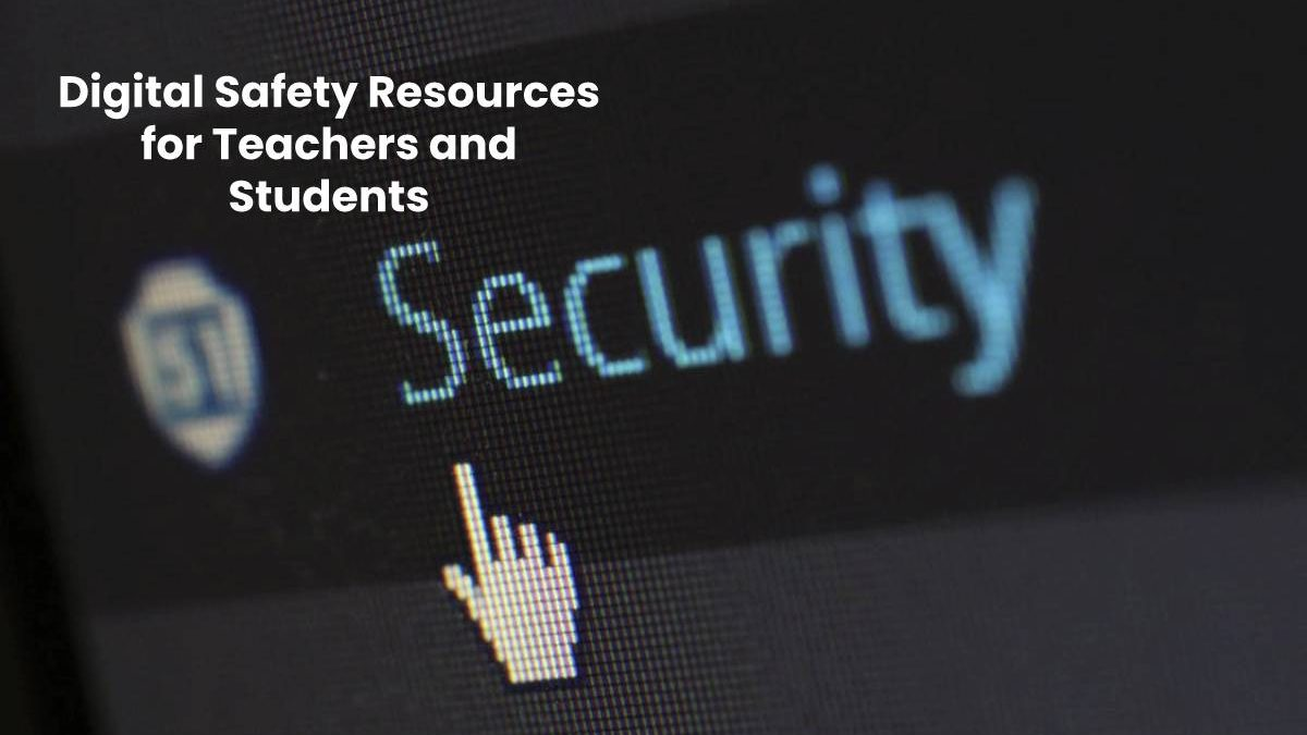 Digital Safety Resources for Teachers and Students