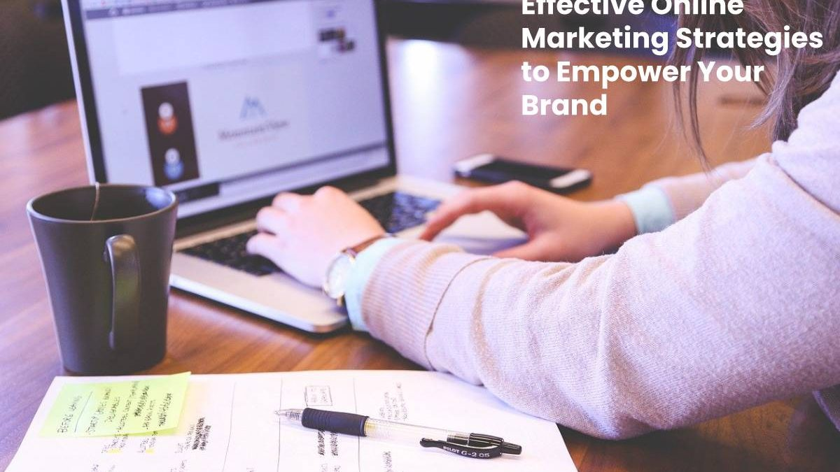 Effective Online Marketing Strategies to Empower Your Brand [2020]