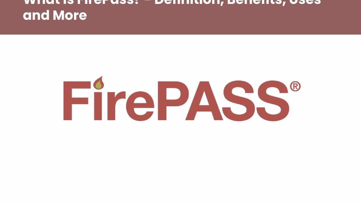 What is FirePass? – Definition, Benefits, Uses and More