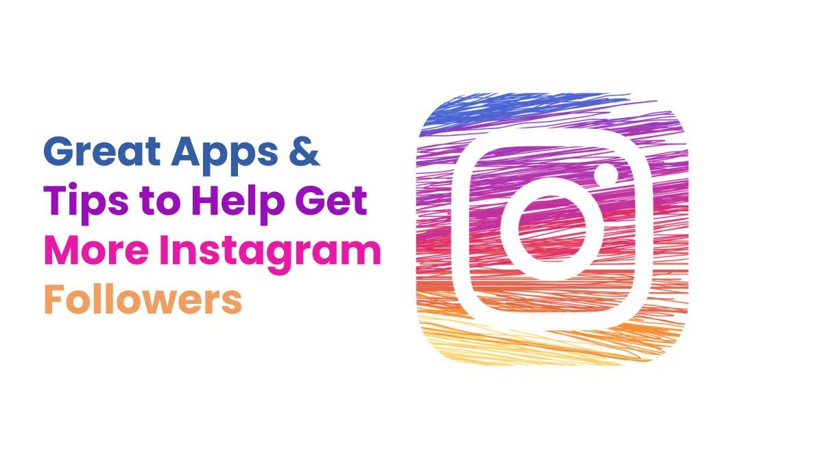 Great Apps & Tips to Help Get More Instagram Followers