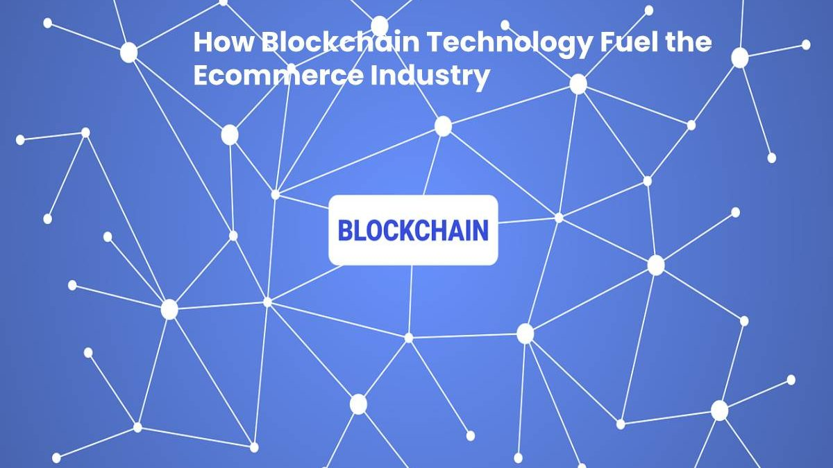 How Blockchain Technology Fuel the Ecommerce Industry