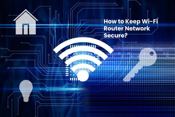 How to Keep Wi-Fi Router Network Secure