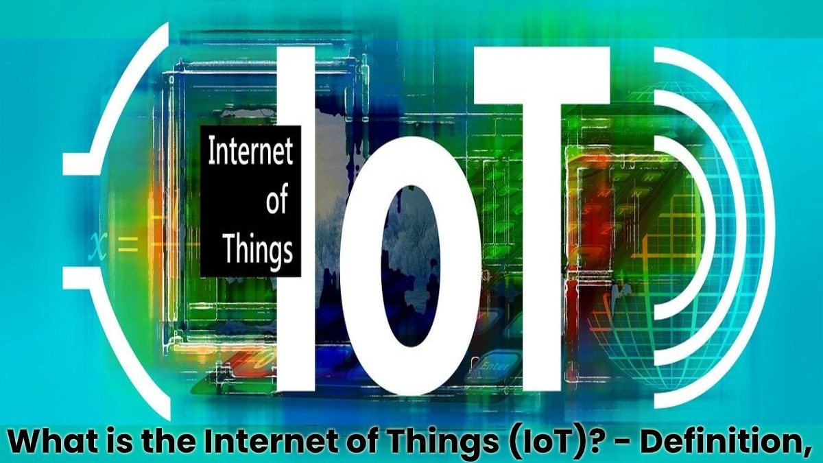 What is the Internet of Things (IoT)? – Definition, Applications and More