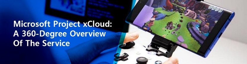 Microsoft Project xCloud A 360-Degree Overview of the Service