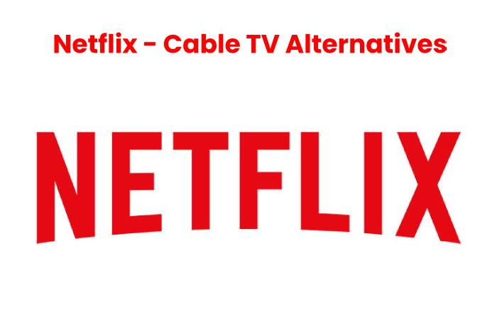 Netflix - Cable TV Altervatives