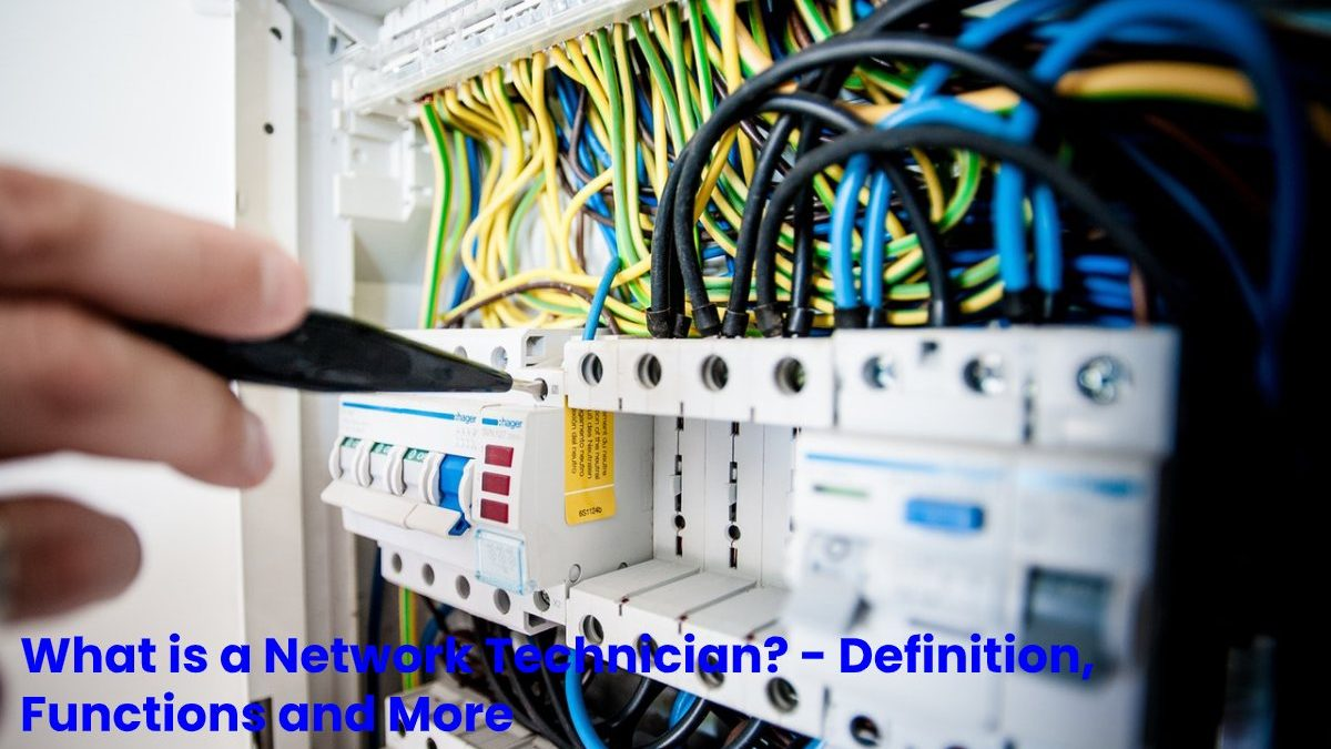 What is a Network Technician? – Definition, Functions and More