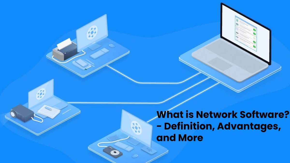 What is Network Software? – Definition, Advantages, and More