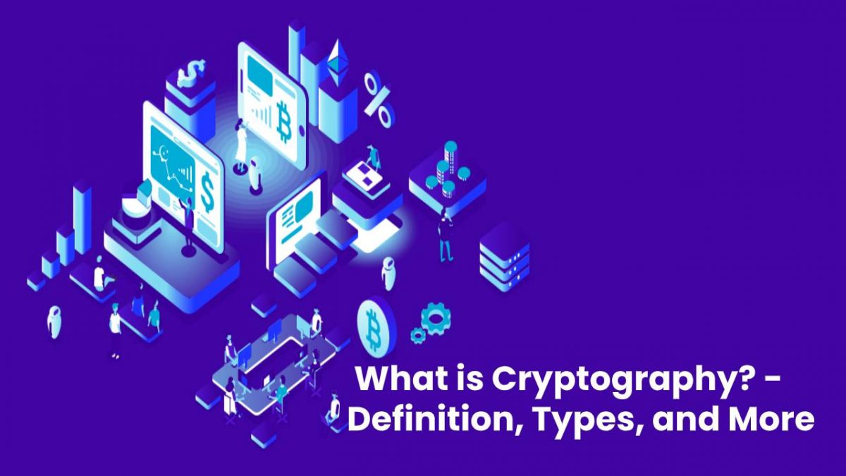 What is Cryptography? – Definition, Types, and More