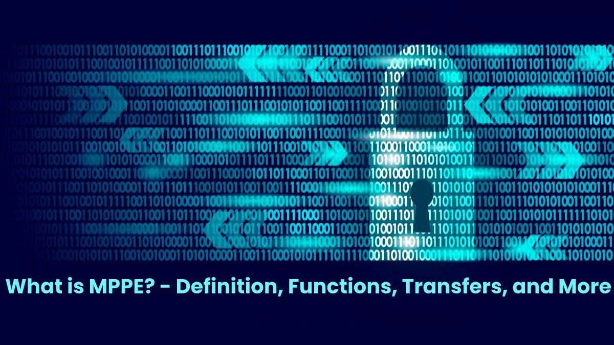 What is MPPE? – Definition, Functions, Transfers, and More