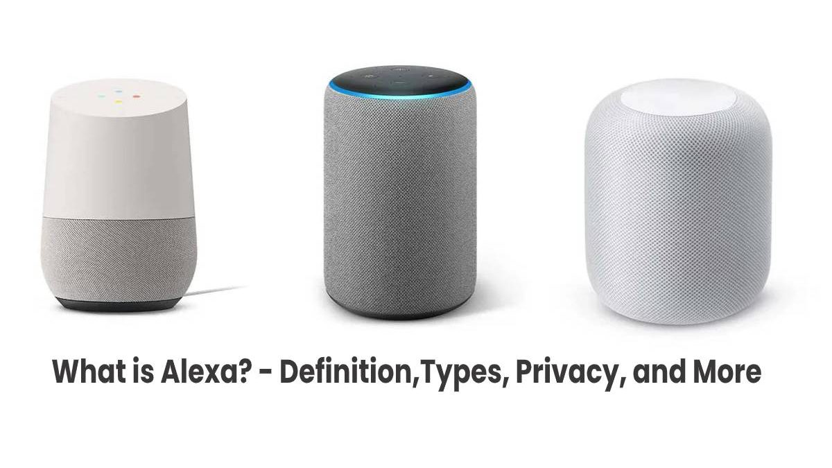 What is Alexa? – Definition,Types, Privacy, and More
