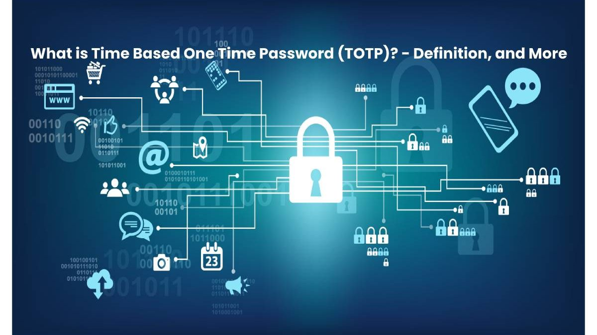 What is Time Based One Time Password (TOTP)? – Definition, and More