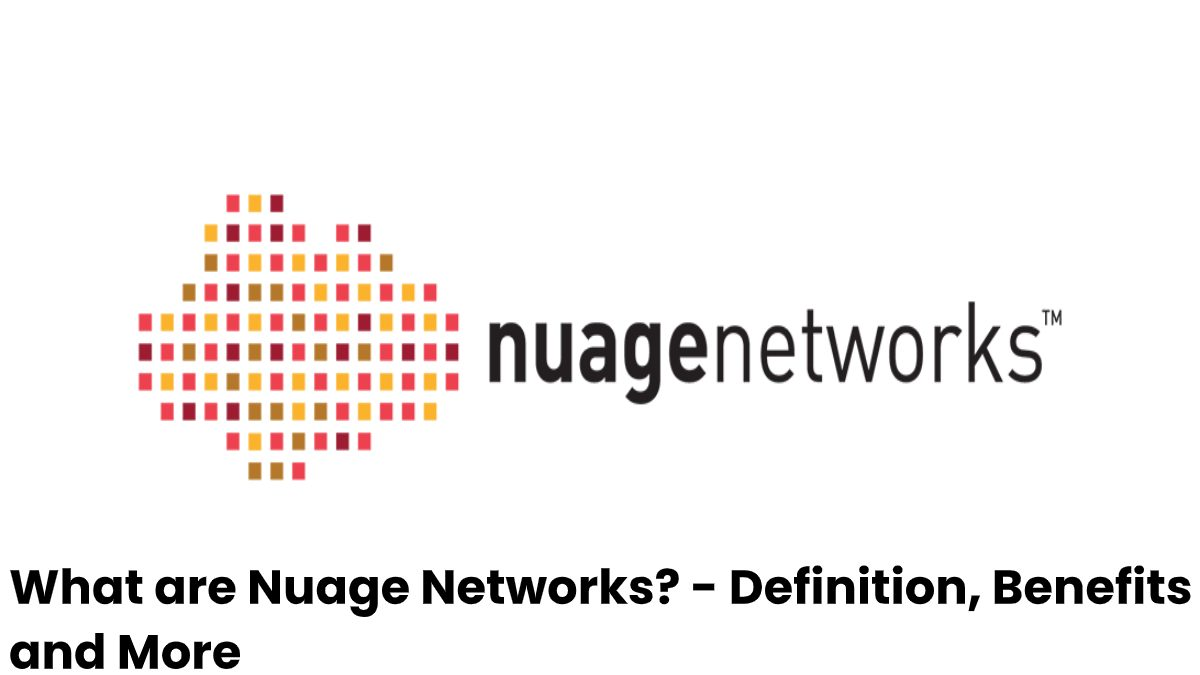 What are Nuage Networks? – Definition, Benefits and More