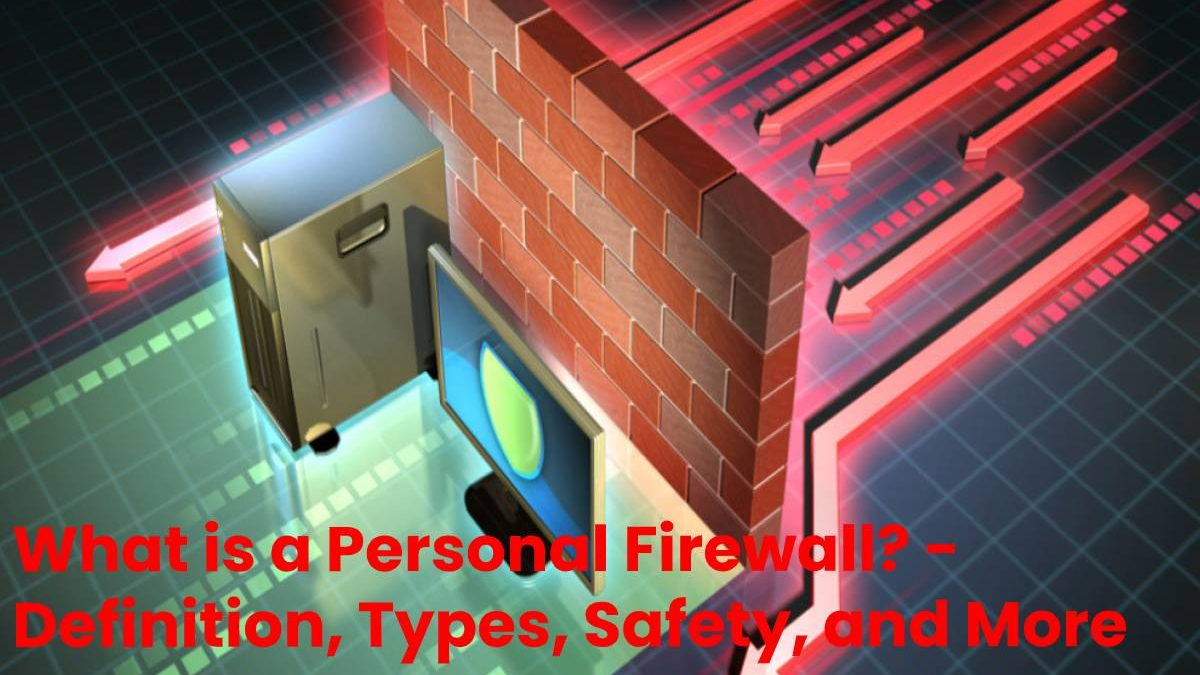 What is a Personal Firewall? – Definition, Types, Safety, and More