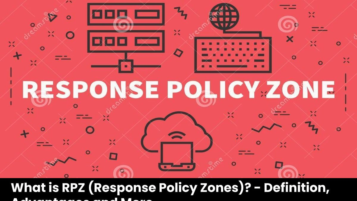 What is RPZ (Response Policy Zones)? – Definition, Advantages and More