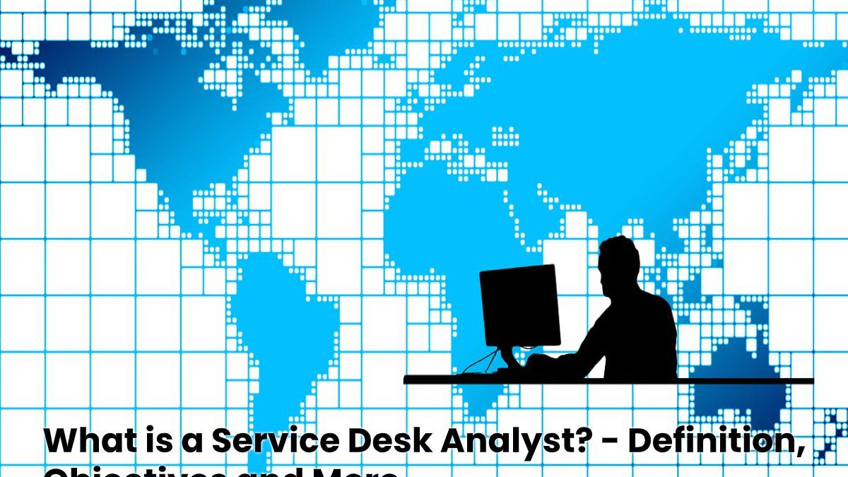 What is a Service Desk Analyst? – Definition, Objectives and More