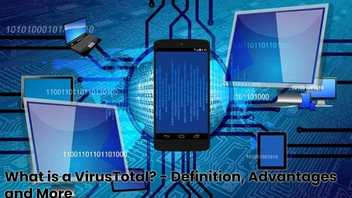 What is a VirusTotal? – Definition, Advantages and More
