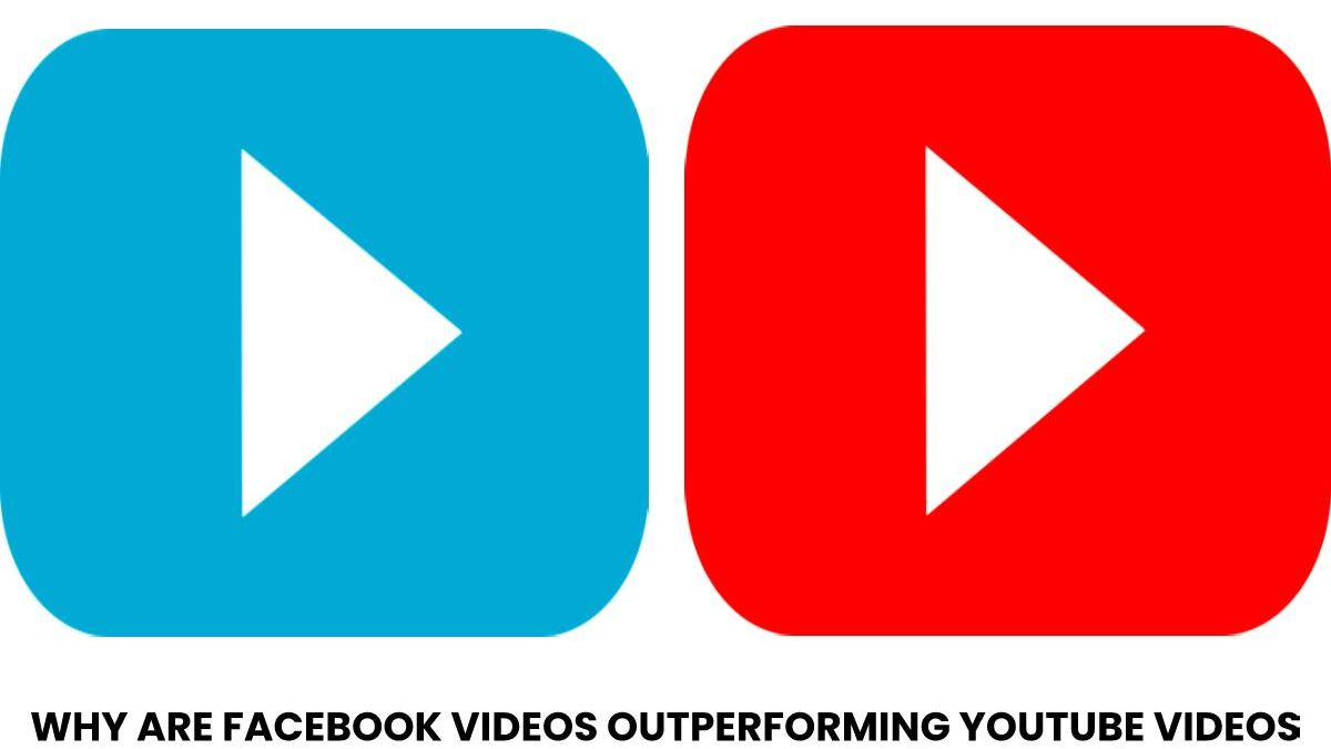 Why are Facebook Videos outperforming YouTube Videos