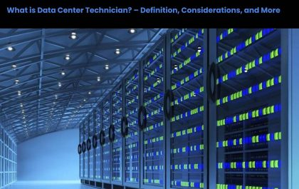 What is Data Center Technician – Definition, Considerations, and More